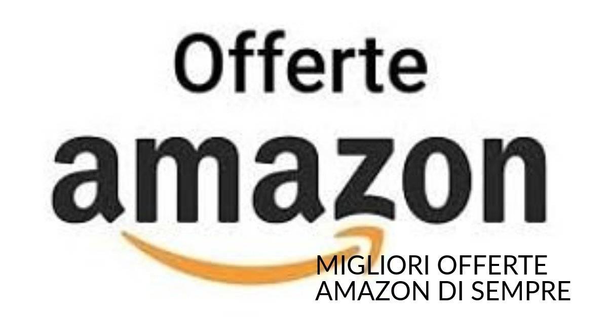 MIGLIORI OFFERTE AMAZON DI QUESTA SETTIMANA